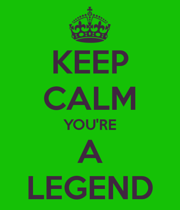 keep-calm-you-re-a-legend-1